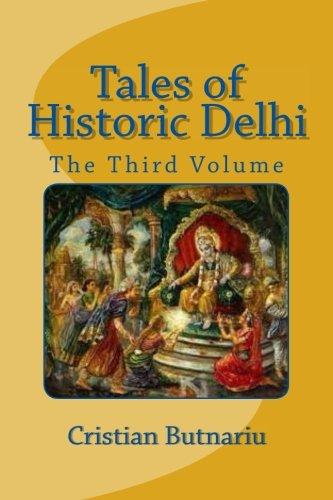 Tales of Historic Delhi: The Third Volume: Butnariu, Cristian