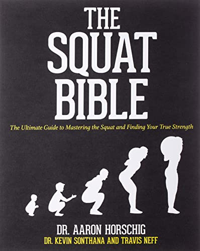 The Squat Bible: The Ultimate Guide to Mastering the Squat and Finding Your True Strength: Dr. ...