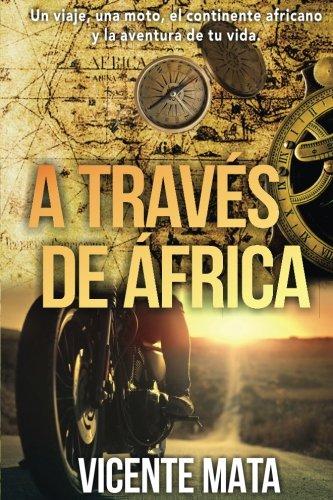 9781540405692: A través de Äfrica: Un viaje, una moto, el continente africano y la aventura de tu vida (Viajes en moto)