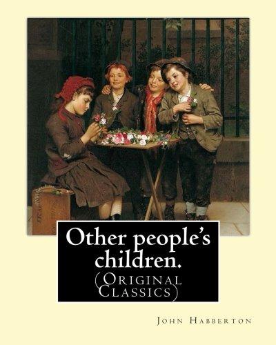 Other people's children. By: John Habberton: (Original: Habberton, John