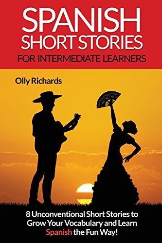 9781540407351: Spanish Short Stories For Intermediate Learners: Eight Unconventional Short Stories to Grow Your Vocabulary and Learn Spanish the Fun Way!