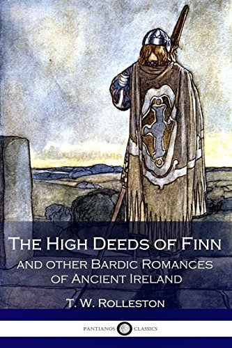 9781540435170: The High Deeds of Finn and other Bardic Romances of Ancient Ireland (Illustrated)