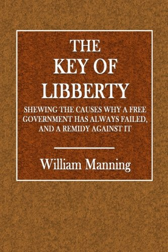 The Key of Libberty: Shewing the Causes: Manning, William