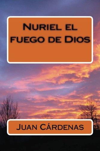 Nuriel el fuego de Dios (Spanish Edition): Dr. Juan Cárdenas