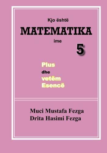 Kjo eshte Matematika ime 5, Plus dhe: Fezga, Muci Mustafa