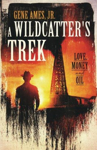 A Wildcatter's Trek: Love, Money and Oil: Gene Ames Jr.