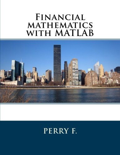 Financial mathematics with MATLAB: Perry F.