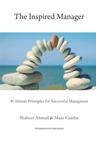 The Inspired Manager: 40 Islamic principles for: Ahmed, Shabbir