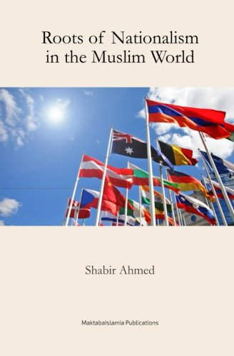 Roots of Nationalism in the Muslim World: Shabbir Ahmed