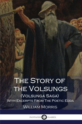 The Story of the Volsungs: (Volsunga Saga): Anonymous