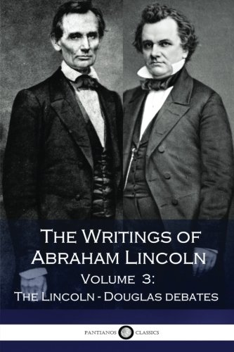The Writings of Abraham Lincoln - Volume: Lincoln, Abraham