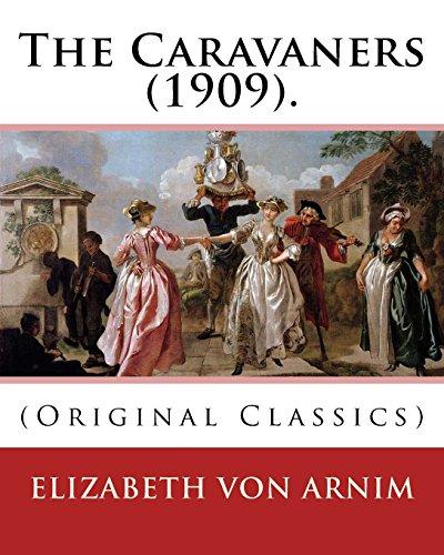 9781540499912: The Caravaners (1909). By: Elizabeth von Arnim: (Original Classics)