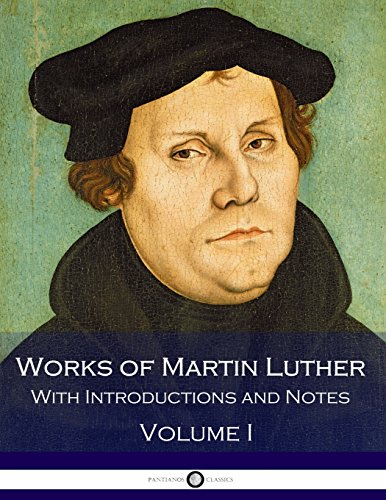 Works of Martin Luther - With Introductions