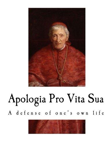Apologia Pro Vita Sua: A defense of one's own life (John Henry (Cardinal) Newman - Apologia Pro...