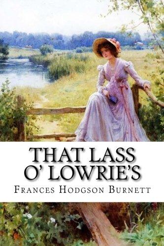 9781540511751: That Lass O' Lowrie's Frances Hodgson Burnett