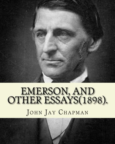 Emerson, and other essays (1898). By: John: John Jay Chapman