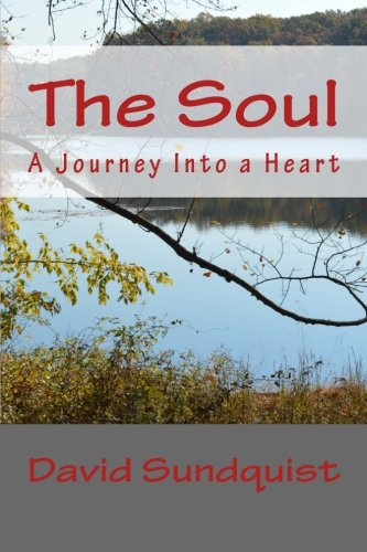 The Soul: A Journey Into a Heart: David M. Sundquist