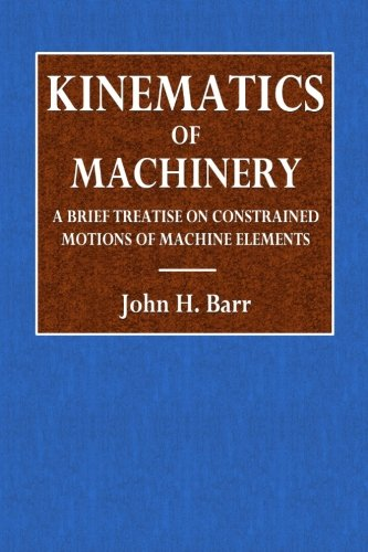 Kinematics of Machinery: A Brief Treatise on: Barr, John H.