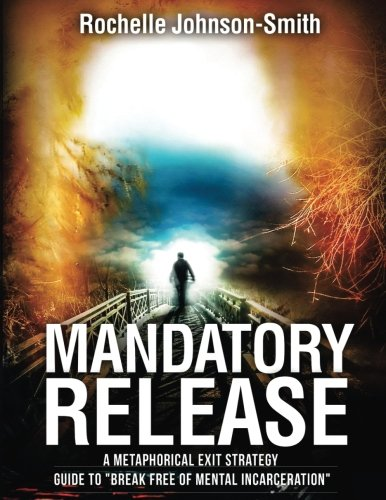 Mandatory Release: A Metaphorical Exit Strategy Guide: Johnson-Smith, Rochelle