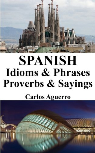 Spanish Idioms & Phrases - Proverbs &: Aguerro, Carlos