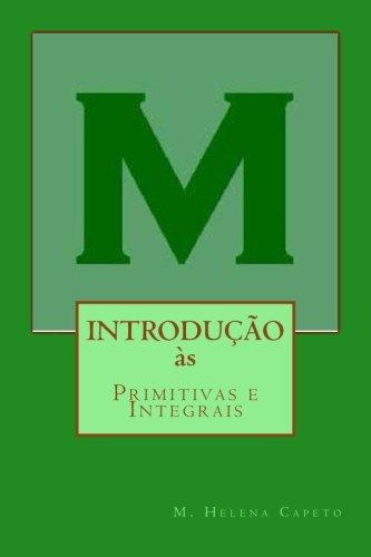 Introducao as Primitivas E Integrais: Algebra Linear: Capeto, M. Helena