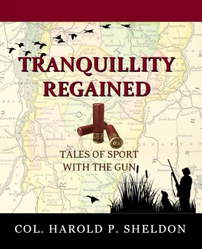Tranquillity Regained: Tales of Sport with the: Sheldon, Col Harold