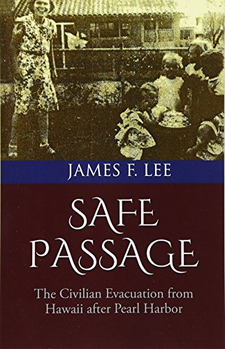 Safe Passage: The Civilian Evacuation From Hawaii After Pearl Harbor: James F. Lee