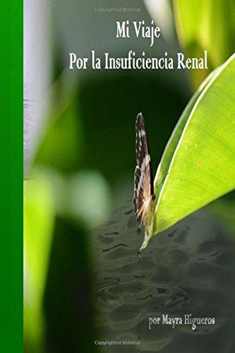 """Mi Viaje Por La Insuficiencia Renal"""": Insuficiencia: Higueros R., Mk"""