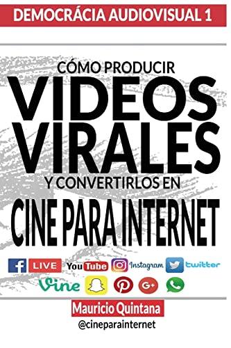 Manual Para Producir Videos Virales: Como Convertir: Mauricio Quintana