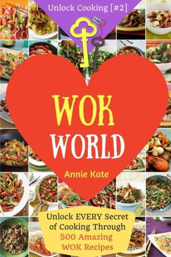 Welcome to Wok World: Unlock EVERY Secret of Cooking Through 500 AMAZING Wok Recipes (Wok cookbook,...
