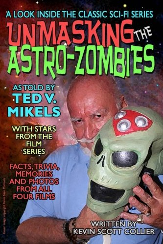 Unmasking the Astro-Zombies (Paperback): Kevin Scott Collier