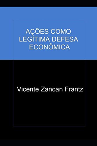Acoes Como Legitima Defesa Economica (Paperback): Sr Vicente Zancan