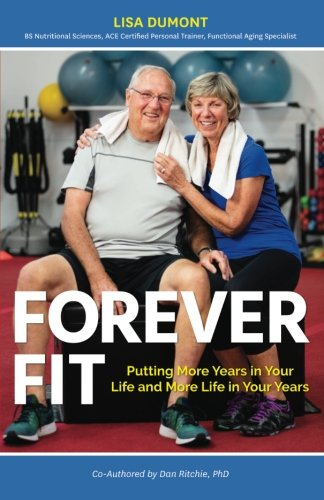 Forever Fit : Putting More Years in Your Life and More Life in Your Years: Lisa Dumont