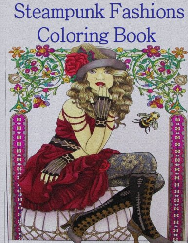 Steampunk Fashions Coloring Book: Adult Coloring Book 9781540597816 The perfect book for Steampunk lovers. A collection of 40 stunning Steampunk women. The world of reality has its limits. The world of im