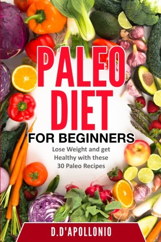 Paleo: Paleo For Beginners Lose Weight And: D'apollonio, Daniel