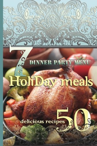 Holiday Meals: 7 Dinner Party Menus and: Brown, Lisa
