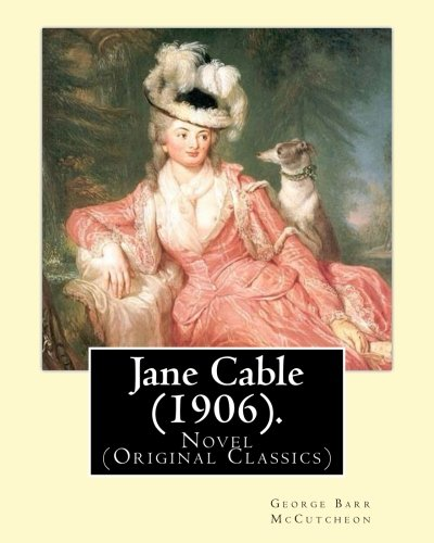 9781540601377: Jane Cable (1906).A NOVEL By: George Barr McCutcheon, illustrated By:Harrison Fisher (July 27, 1875 or 1877 – January 19, 1934) was an American illustrator.: (Original Classics)