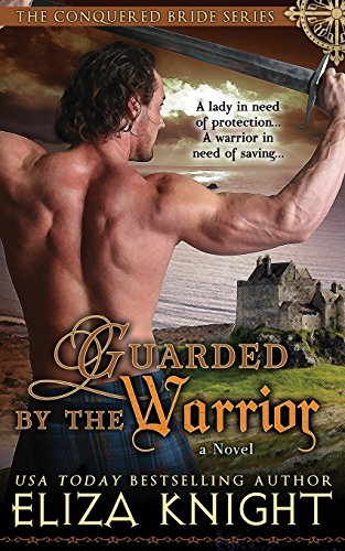 Guarded by the Warrior (Conquered Bride Series): Eliza Knight
