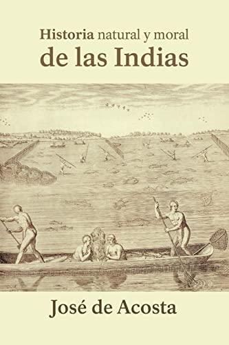 Historia natural y moral de las Indias: Josà de Acosta