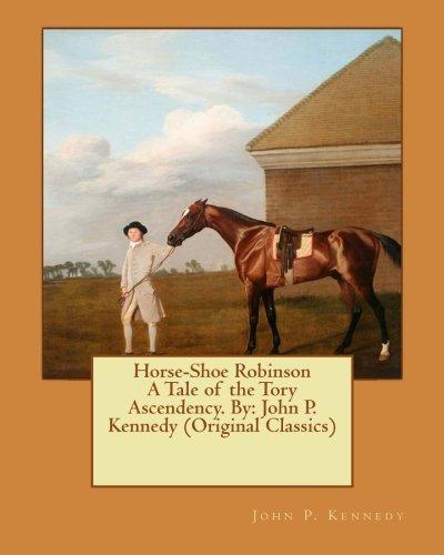 Horse-Shoe Robinson a Tale of the Tory: Kennedy, John P.