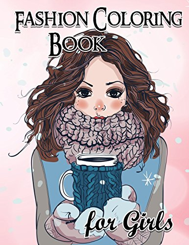 Fashion Coloring Book For Girls: Fun Fashion and Fresh Styles!: Coloring Book For Girls 9781540623584 This Fashion Coloring Books For Girls is perfect for any fashion lover. It's full of chic designs and trends straight off the runway. Fi