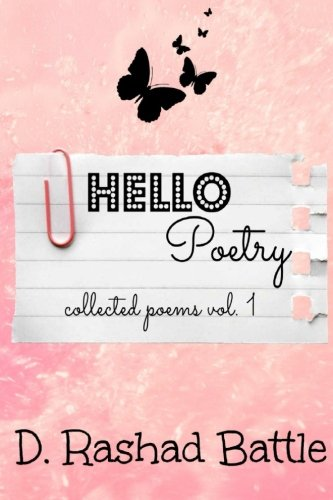 Hello, Poetry: Collected Poems, Vol. 1 (Volume 1): D Rashad Battle
