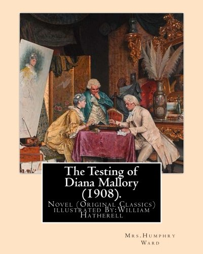 The Testing of Diana Mallory (1908). by: Mrs Humphry Ward,