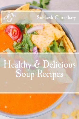 Healthy Delicious Soup Recipes (Paperback): MR Subhash Kumar