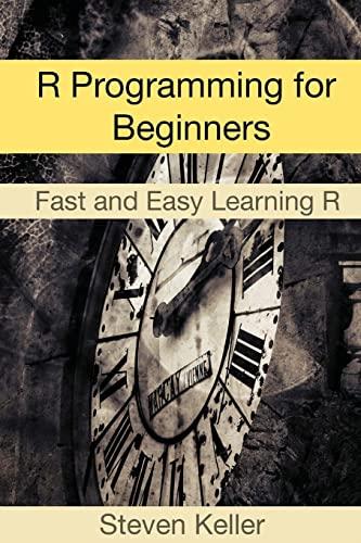 R Programming for Beginners: Fast and Easy Learning R: Steven Keller