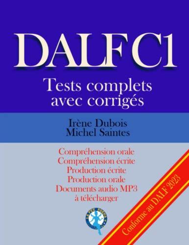 9781540640963: DALF C1 Tests complets corrigés: Compréhension orale, compréhension écrite, production écrite, production orale: Volume 1 (Tests DALF C1)