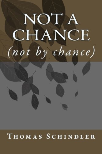 Not a Chance: (not by chance): Thomas Francis Schindler