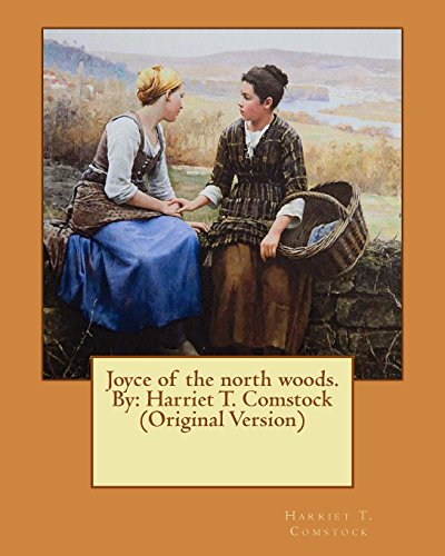 Joyce of the North Woods. by: Harriet: Comstock, Harriet T.