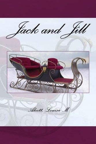 Jack and Jill: Louisa M., Alcott