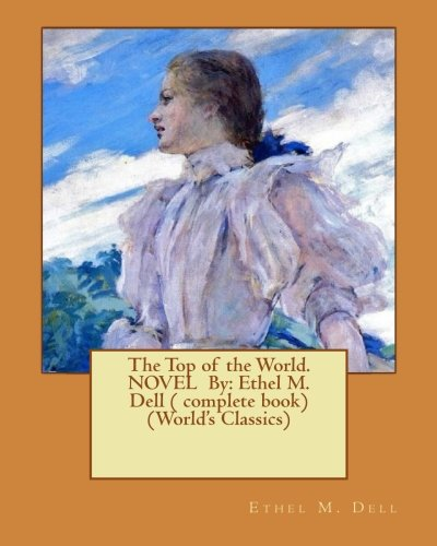 9781540655622: The Top of the World. NOVEL By: Ethel M. Dell ( complete book) (World's Classics)